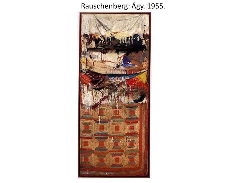 Rauschenberg: Ágy. 1955.