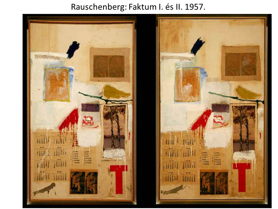Rauschenberg: Faktum I. és II. 1957.