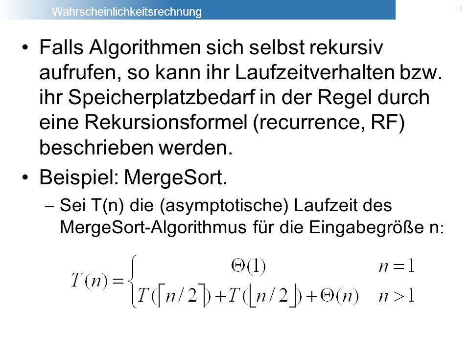 Falls Algorithmen sich selbst rekursiv aufrufen, so kann ihr Laufzeitverhalten bzw. ihr Speicherplatzbedarf in der Regel durch eine Rekursionsformel (recurrence, RF) beschrieben werden.