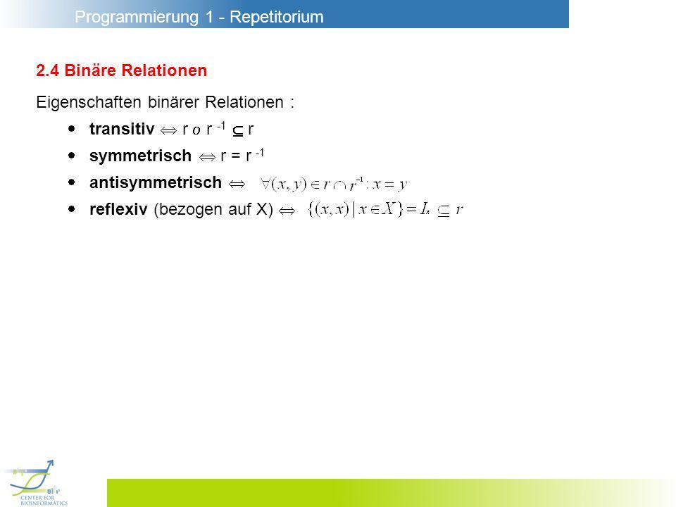 2.4 Binäre Relationen Eigenschaften binärer Relationen :  transitiv  r  r -1  r.  symmetrisch  r = r -1.