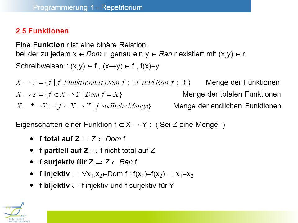 2.5 Funktionen Eine Funktion r ist eine binäre Relation, bei der zu jedem x  Dom r genau ein y  Ran r existiert mit (x,y)  r.