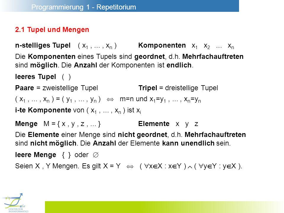 2.1 Tupel und Mengen n-stelliges Tupel ( x1 , ... , xn ) Komponenten x1 x2 ... xn.