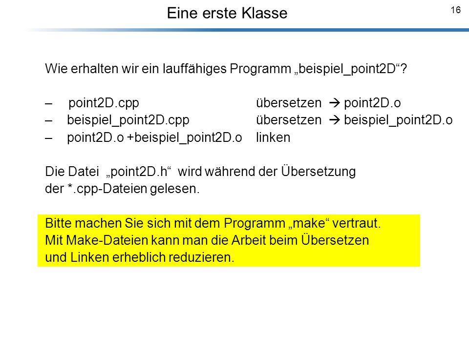 """Eine erste Klasse Wie erhalten wir ein lauffähiges Programm """"beispiel_point2D point2D.cpp übersetzen  point2D.o."""