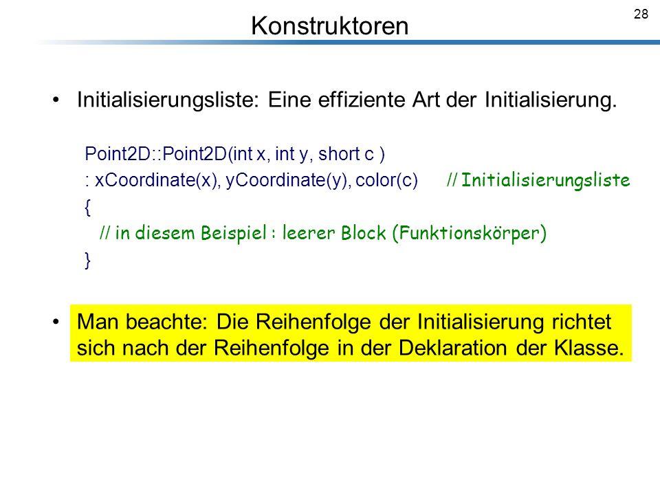 Konstruktoren Initialisierungsliste: Eine effiziente Art der Initialisierung. Point2D::Point2D(int x, int y, short c )