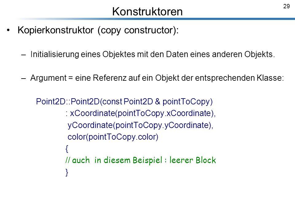 Konstruktoren Kopierkonstruktor (copy constructor):