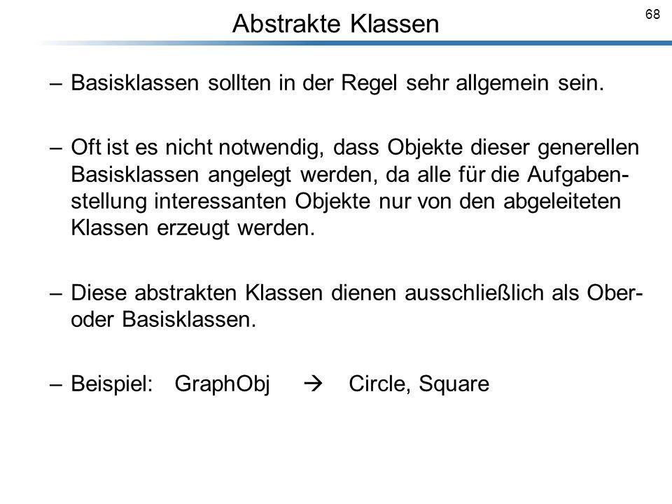 Abstrakte Klassen Basisklassen sollten in der Regel sehr allgemein sein.