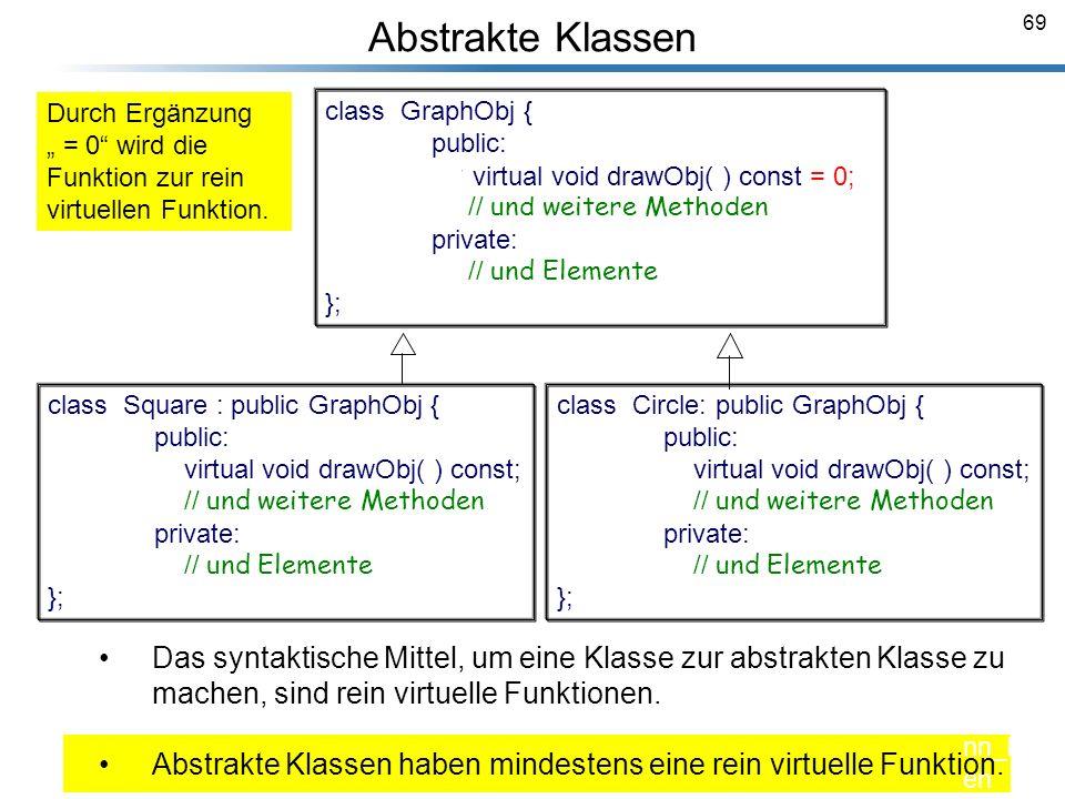 """Abstrakte Klassen Durch Ergänzung. """" = 0 wird die. Funktion zur rein. virtuellen Funktion. class GraphObj {"""