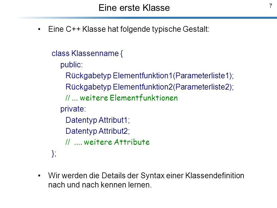 Eine erste Klasse Eine C++ Klasse hat folgende typische Gestalt: