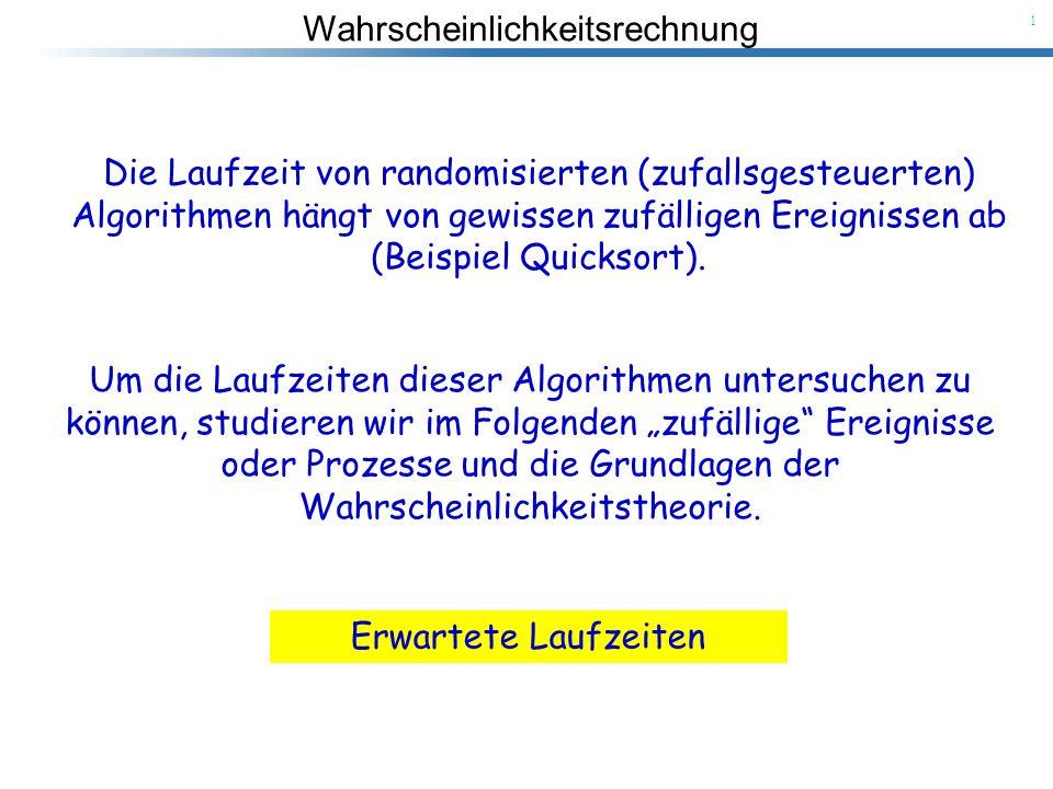 Die Laufzeit von randomisierten (zufallsgesteuerten) Algorithmen hängt von gewissen zufälligen Ereignissen ab (Beispiel Quicksort).