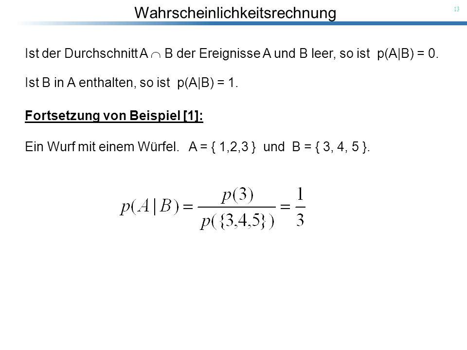 Ist der Durchschnitt A  B der Ereignisse A und B leer, so ist p(A|B) = 0.