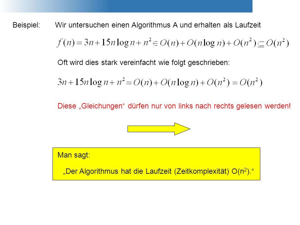 Beispiel: Wir untersuchen einen Algorithmus A und erhalten als Laufzeit. Oft wird dies stark vereinfacht wie folgt geschrieben: