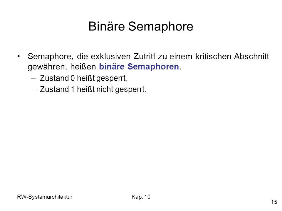 Binäre Semaphore Semaphore, die exklusiven Zutritt zu einem kritischen Abschnitt gewähren, heißen binäre Semaphoren.