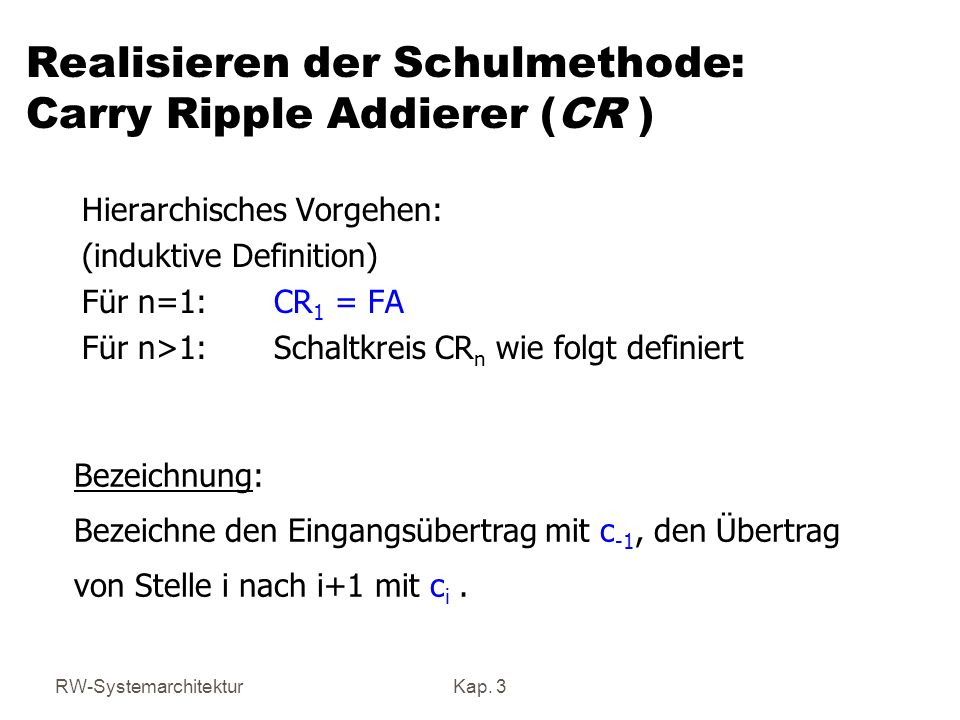 Realisieren der Schulmethode: Carry Ripple Addierer (CR )