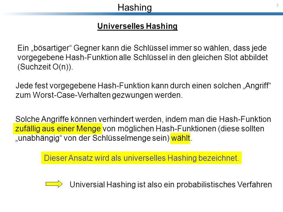 """Universelles Hashing Ein """"bösartiger Gegner kann die Schlüssel immer so wählen, dass jede."""