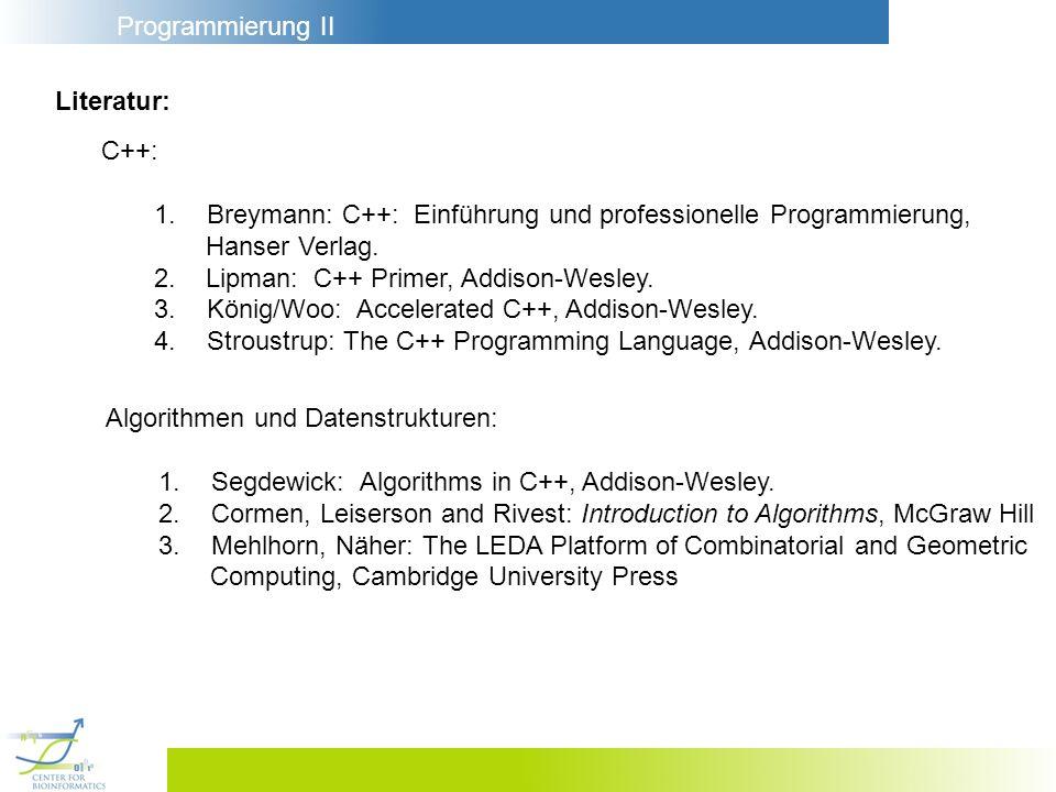 Literatur: C++: Breymann: C++: Einführung und professionelle Programmierung, Hanser Verlag. 2. Lipman: C++ Primer, Addison-Wesley.