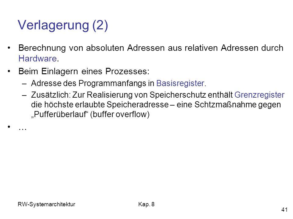 Verlagerung (2) Berechnung von absoluten Adressen aus relativen Adressen durch Hardware. Beim Einlagern eines Prozesses: