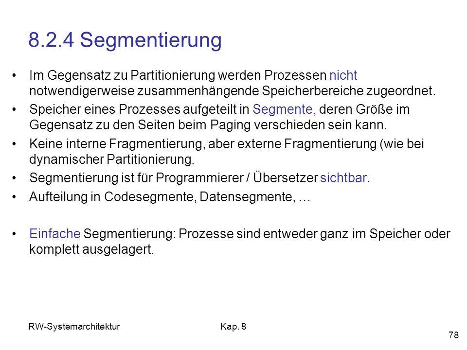 8.2.4 Segmentierung Im Gegensatz zu Partitionierung werden Prozessen nicht notwendigerweise zusammenhängende Speicherbereiche zugeordnet.