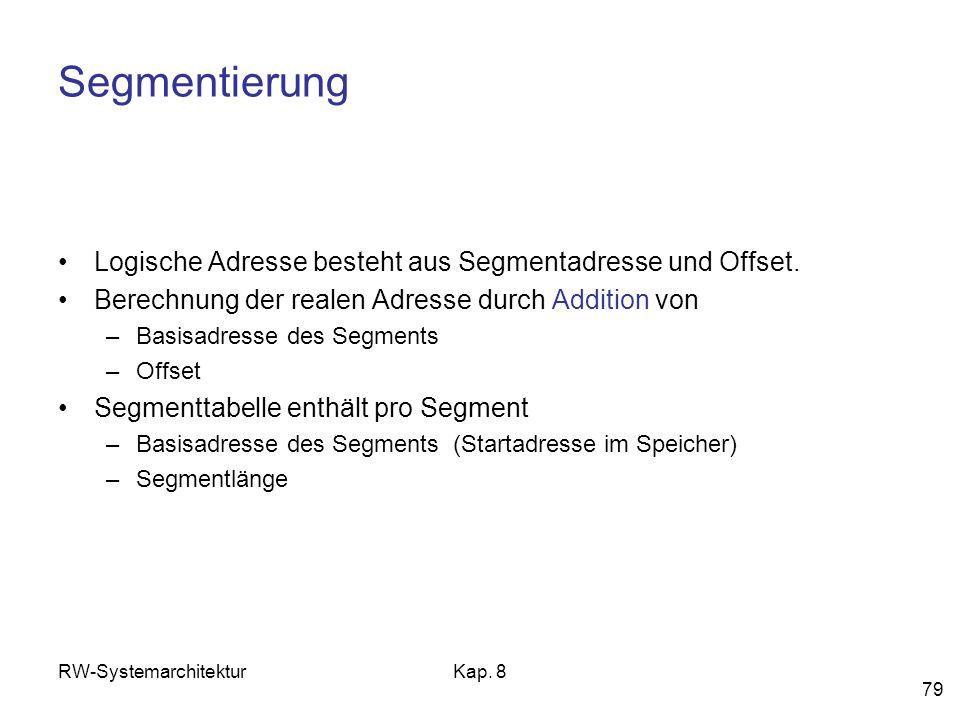 Segmentierung Logische Adresse besteht aus Segmentadresse und Offset.