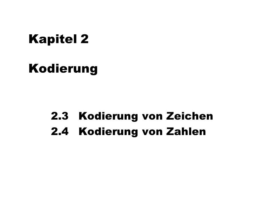 2.3 Kodierung von Zeichen 2.4 Kodierung von Zahlen