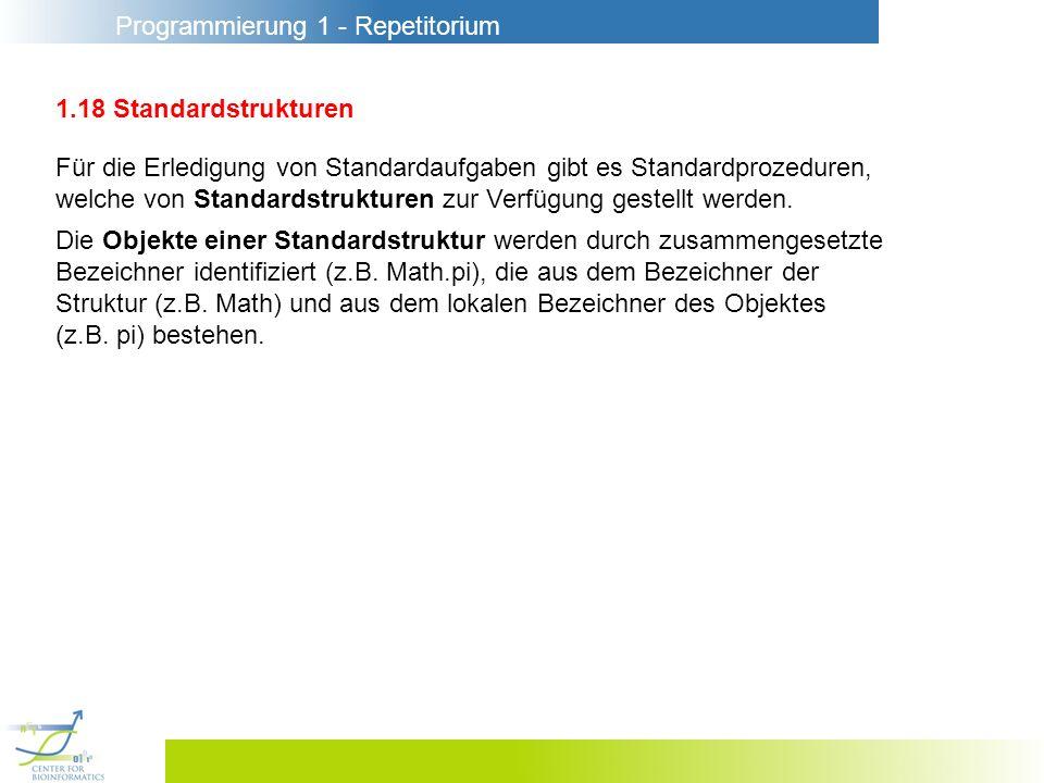 1.18 Standardstrukturen Für die Erledigung von Standardaufgaben gibt es Standardprozeduren,