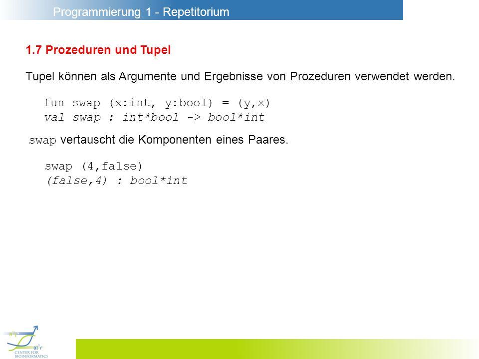 1.7 Prozeduren und TupelTupel können als Argumente und Ergebnisse von Prozeduren verwendet werden. fun swap (x:int, y:bool) = (y,x)