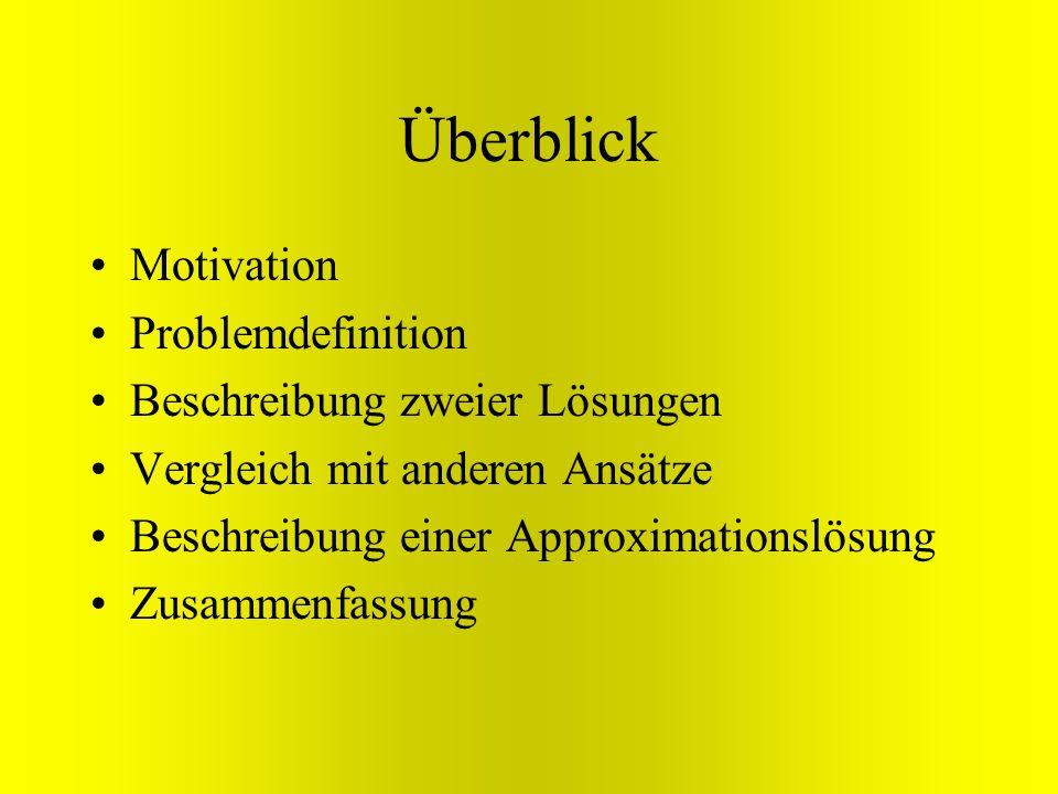 Überblick Motivation Problemdefinition Beschreibung zweier Lösungen