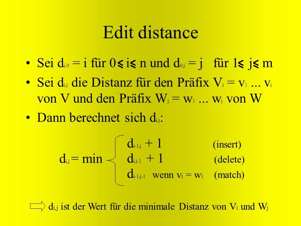 Edit distance Sei di,0 = i für 0 i n und d0,j = j für 1 j m