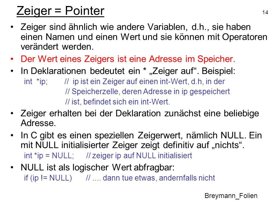 Zeiger = PointerZeiger sind ähnlich wie andere Variablen, d.h., sie haben einen Namen und einen Wert und sie können mit Operatoren verändert werden.
