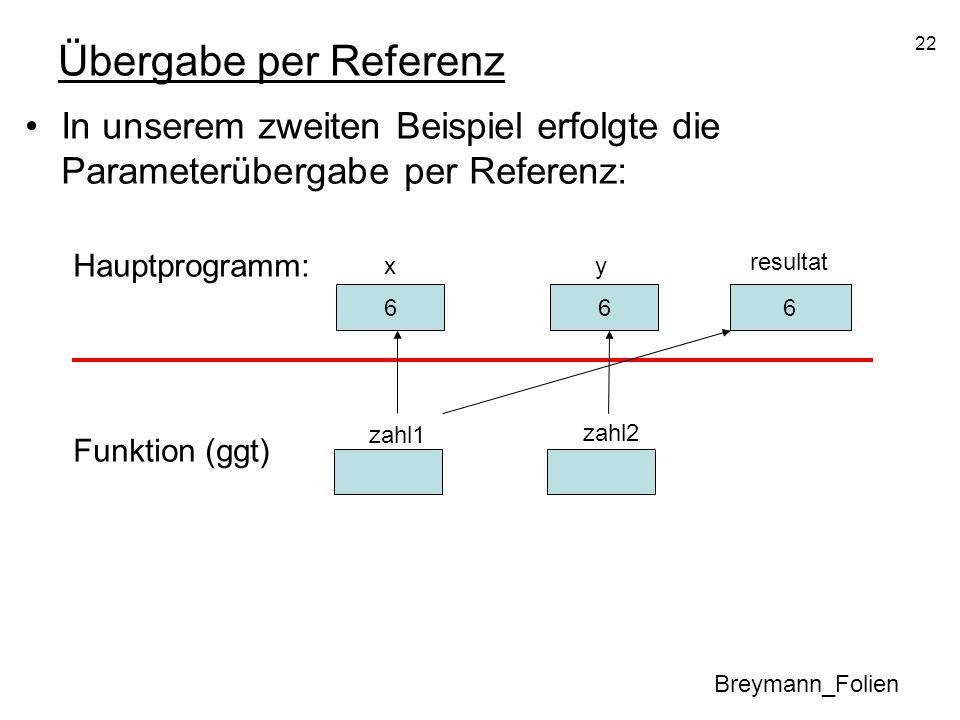 Übergabe per Referenz In unserem zweiten Beispiel erfolgte die Parameterübergabe per Referenz: Hauptprogramm: