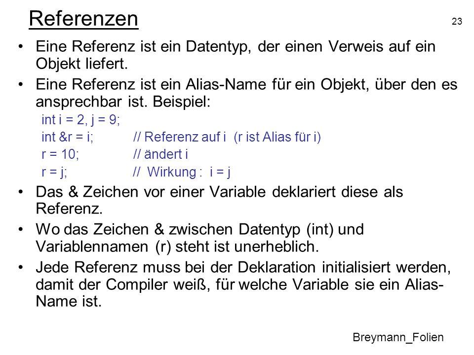 Referenzen Eine Referenz ist ein Datentyp, der einen Verweis auf ein Objekt liefert.