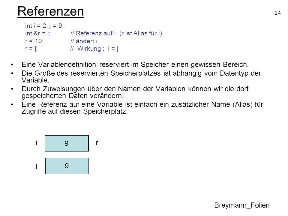 Referenzenint i = 2, j = 9; int &r = i; // Referenz auf i (r ist Alias für i) r = 10; // ändert i.