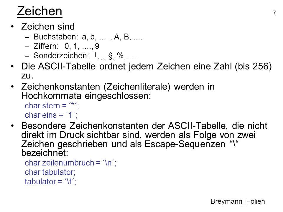 """ZeichenZeichen sind. Buchstaben: a, b, ... , A, B, .... Ziffern: 0, 1, ...., 9. Sonderzeichen: !, """", §, %, ...."""