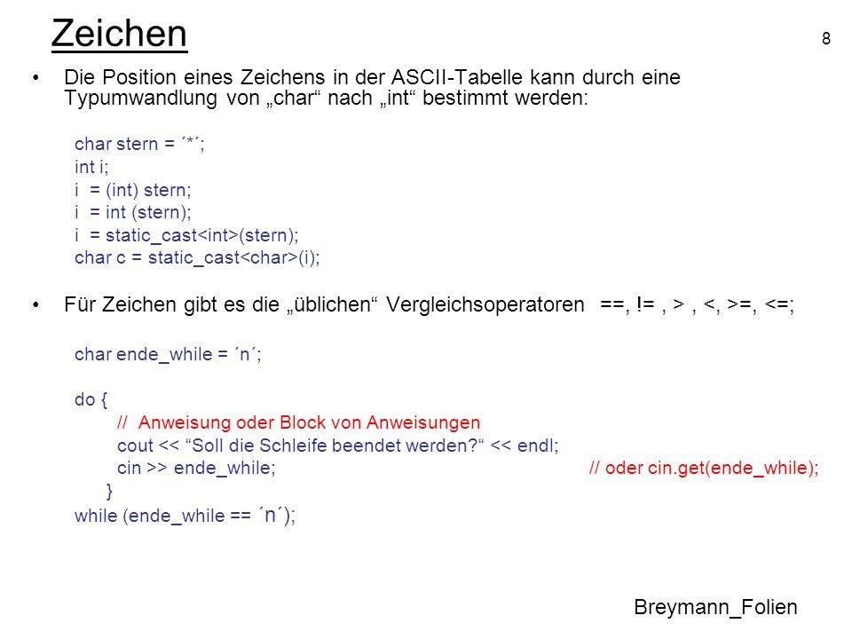 """Zeichen Die Position eines Zeichens in der ASCII-Tabelle kann durch eine Typumwandlung von """"char nach """"int bestimmt werden:"""