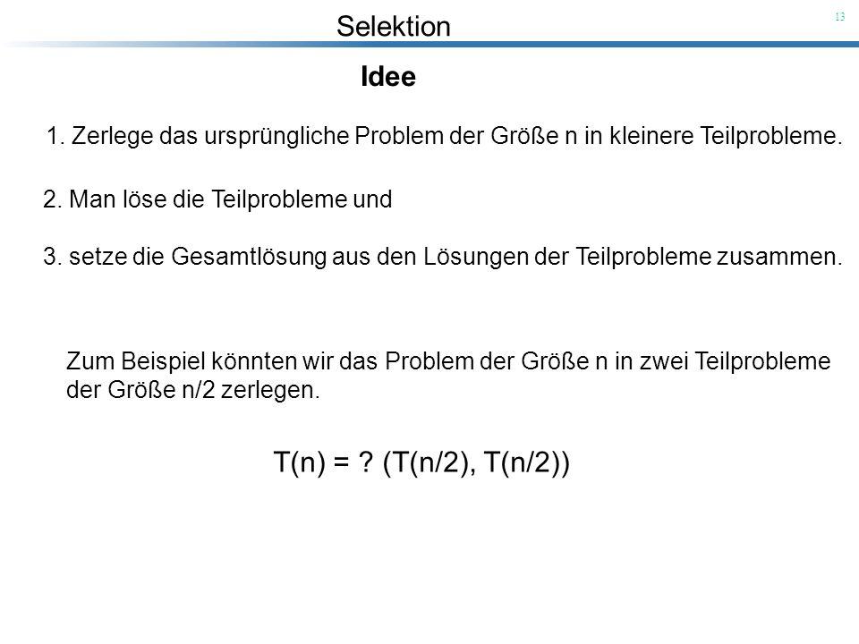 Idee T(n) = (T(n/2), T(n/2))