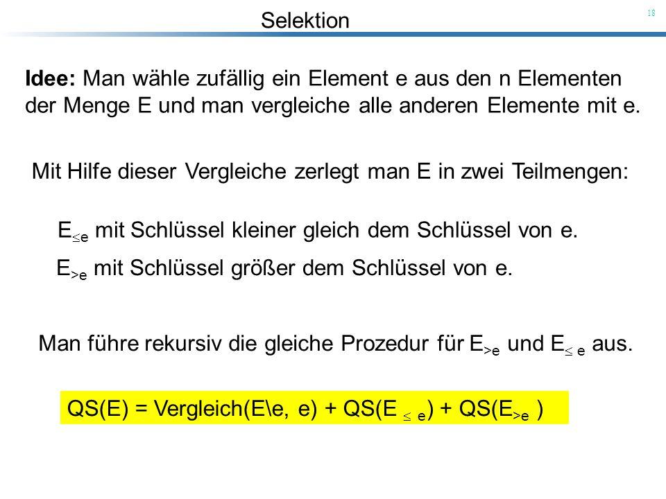 Idee: Man wähle zufällig ein Element e aus den n Elementen der Menge E und man vergleiche alle anderen Elemente mit e.