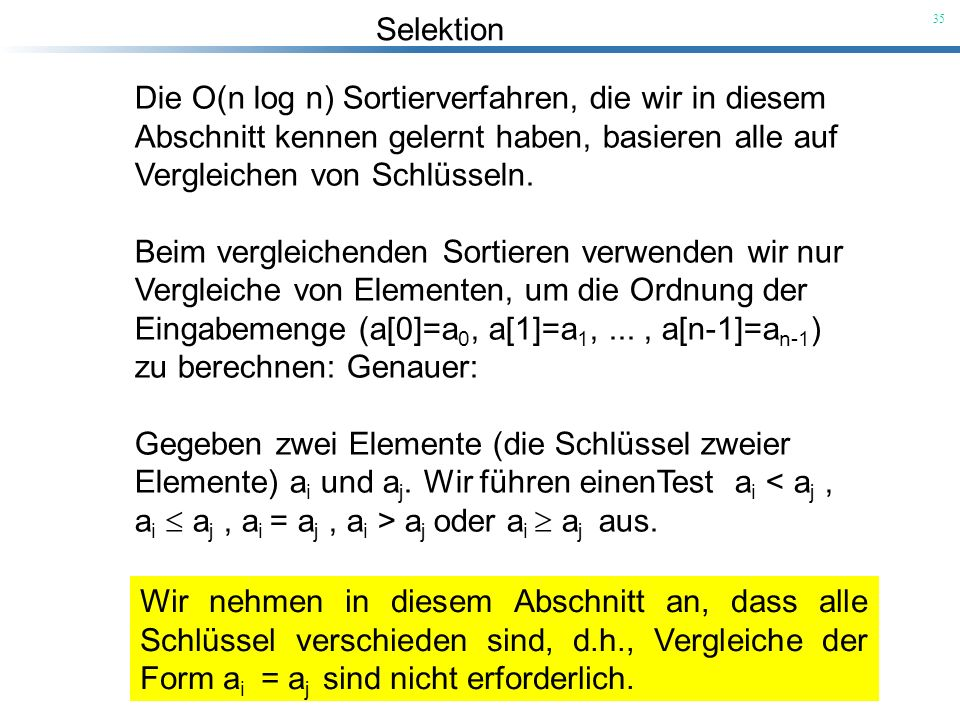 Die O(n log n) Sortierverfahren, die wir in diesem Abschnitt kennen gelernt haben, basieren alle auf Vergleichen von Schlüsseln.