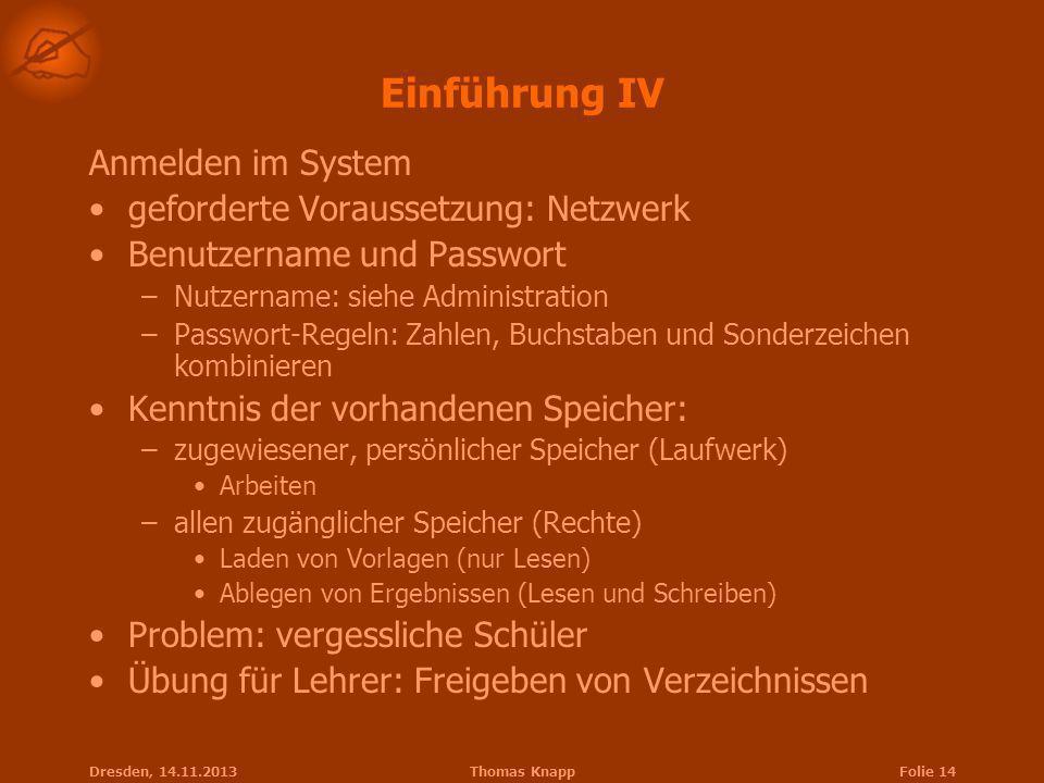 Einführung IV Anmelden im System geforderte Voraussetzung: Netzwerk