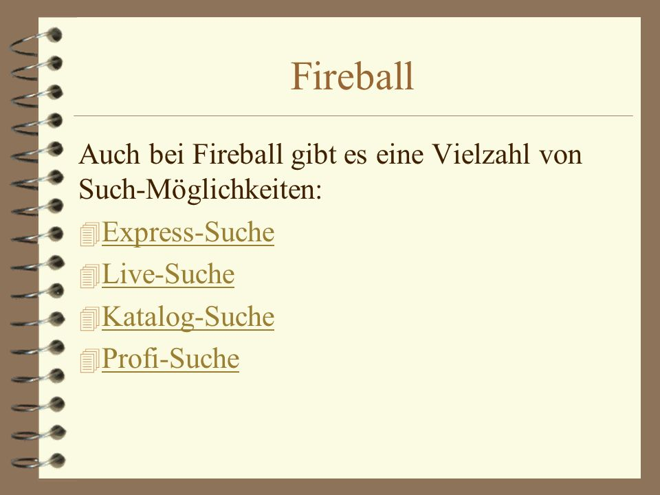 Fireball Auch bei Fireball gibt es eine Vielzahl von Such-Möglichkeiten: Express-Suche. Live-Suche.