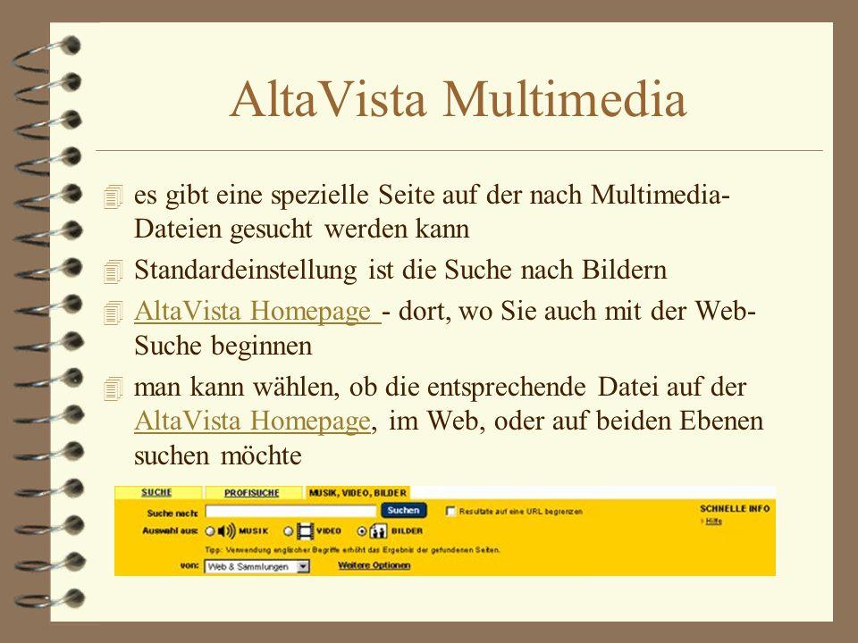 AltaVista Multimedia es gibt eine spezielle Seite auf der nach Multimedia-Dateien gesucht werden kann.