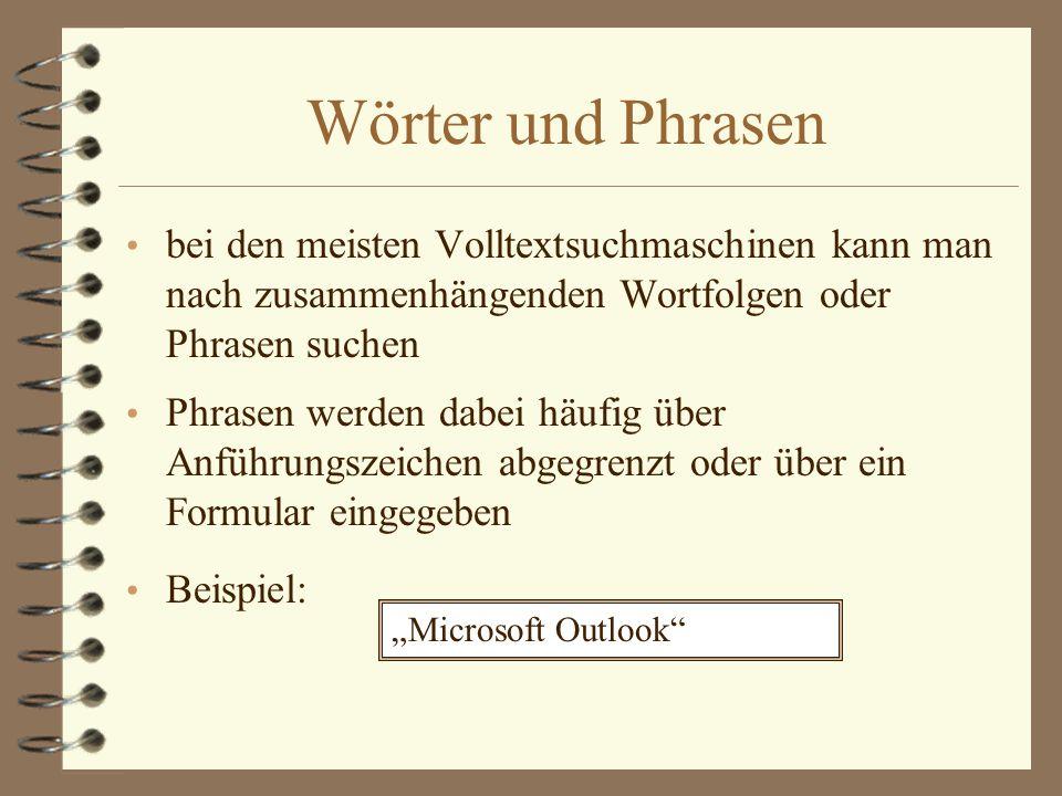 Wörter und Phrasen bei den meisten Volltextsuchmaschinen kann man nach zusammenhängenden Wortfolgen oder Phrasen suchen.