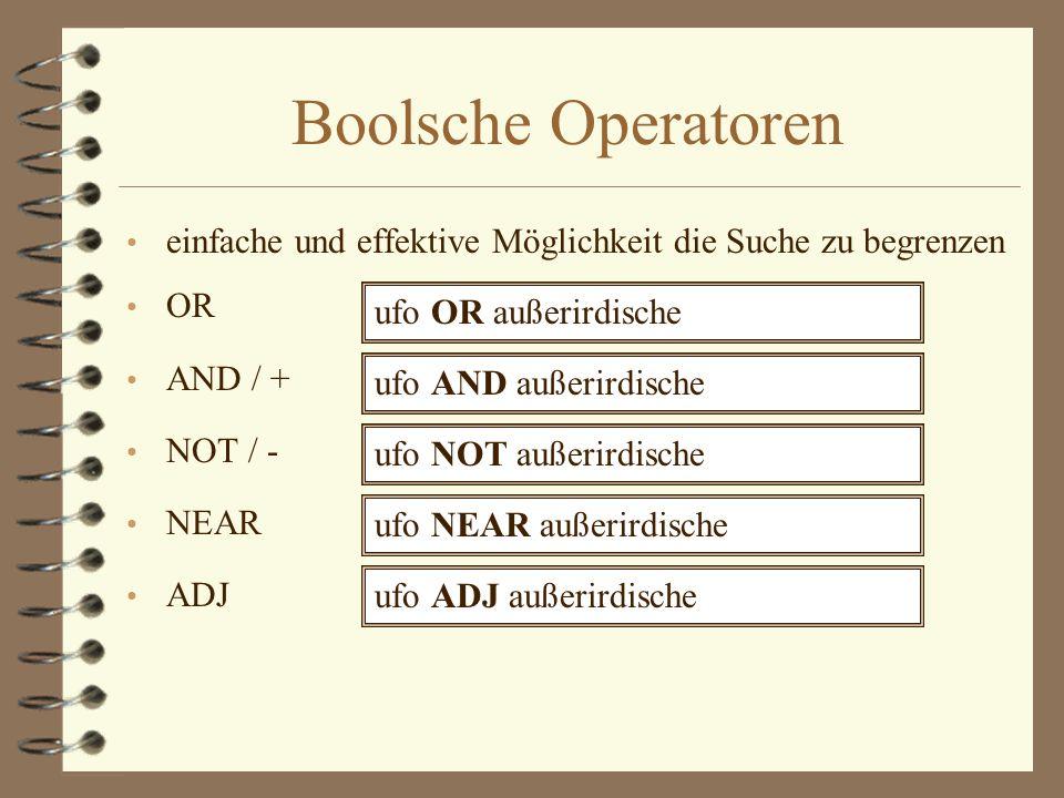 Boolsche Operatoreneinfache und effektive Möglichkeit die Suche zu begrenzen. OR. AND / + NOT / - NEAR.