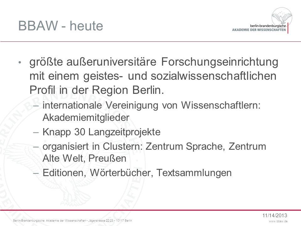 BBAW - heute größte außeruniversitäre Forschungseinrichtung mit einem geistes- und sozialwissenschaftlichen Profil in der Region Berlin.