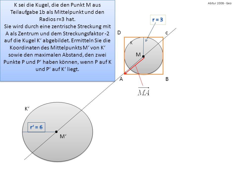 K sei die Kugel, die den Punkt M aus Teilaufgabe 1b als Mittelpunkt und den Radios r=3 hat.
