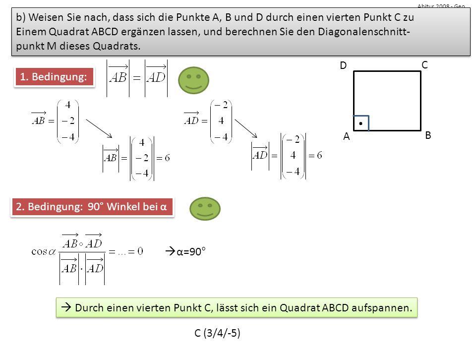 b) Weisen Sie nach, dass sich die Punkte A, B und D durch einen vierten Punkt C zu