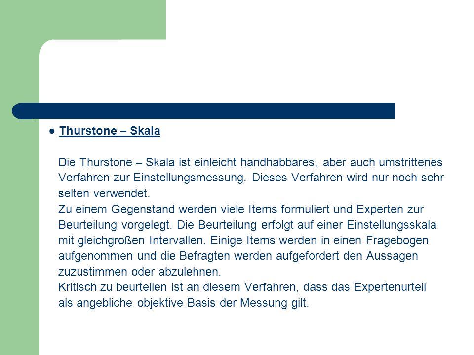 ● Thurstone – Skala Die Thurstone – Skala ist einleicht handhabbares, aber auch umstrittenes.