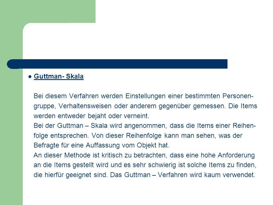 ● Guttman- Skala Bei diesem Verfahren werden Einstellungen einer bestimmten Personen-