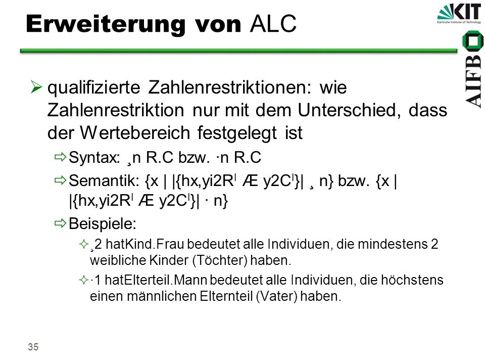 Erweiterung von ALCqualifizierte Zahlenrestriktionen: wie Zahlenrestriktion nur mit dem Unterschied, dass der Wertebereich festgelegt ist.