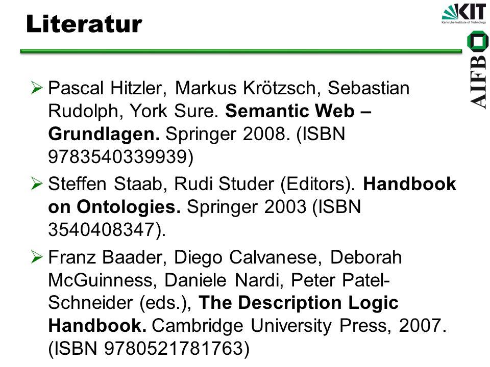 Literatur Pascal Hitzler, Markus Krötzsch, Sebastian Rudolph, York Sure. Semantic Web – Grundlagen. Springer 2008. (ISBN 9783540339939)