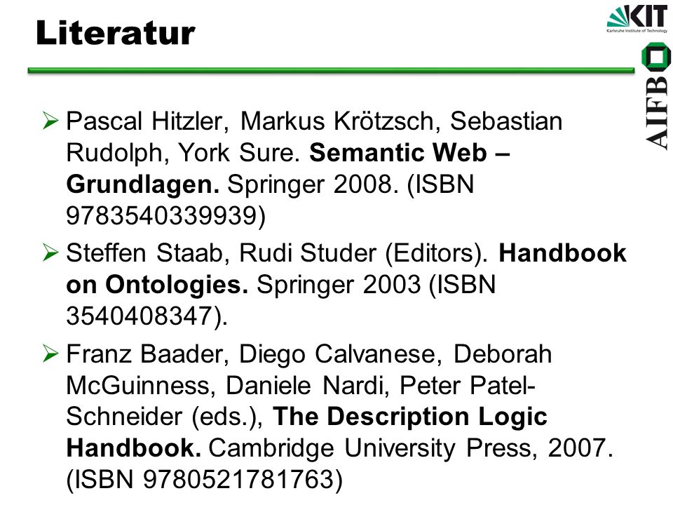 LiteraturPascal Hitzler, Markus Krötzsch, Sebastian Rudolph, York Sure. Semantic Web – Grundlagen. Springer 2008. (ISBN 9783540339939)