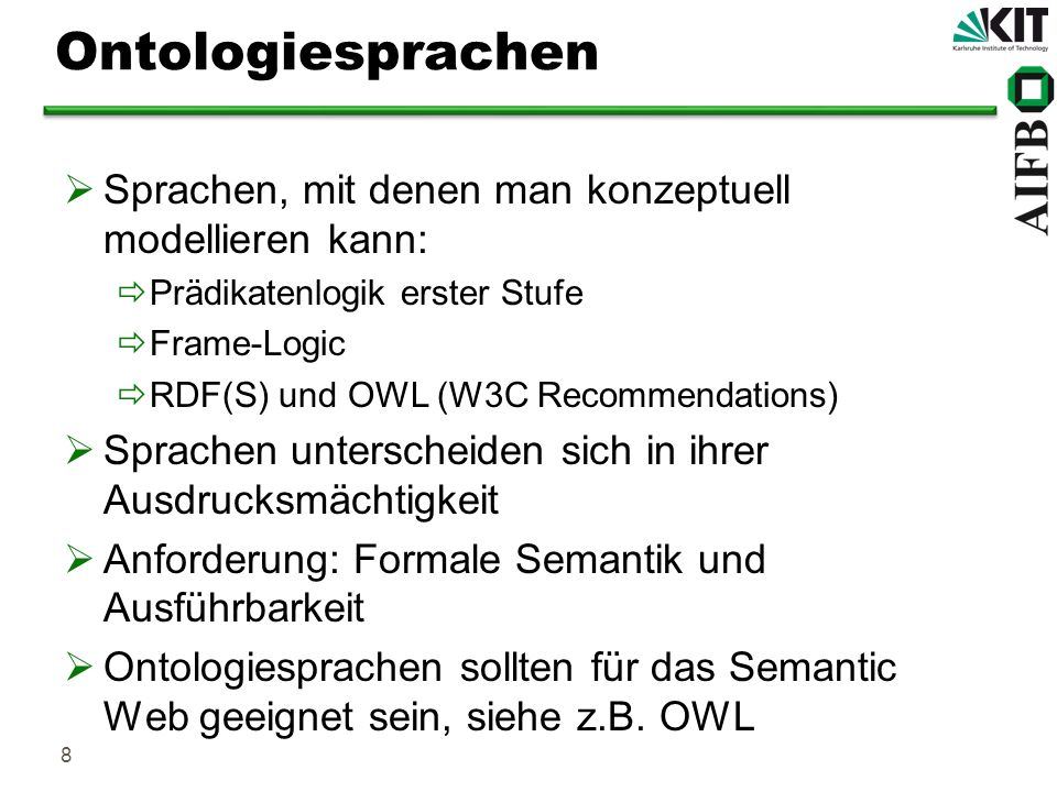 Ontologiesprachen Sprachen, mit denen man konzeptuell modellieren kann: Prädikatenlogik erster Stufe.